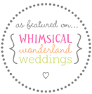 As Featured On Whimsical Wonderland Weddings